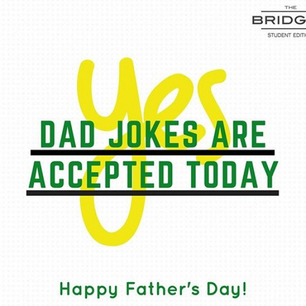 Okay okay, we'll take the dad jokes today. Happy Father's Day from all of us at The Bridges to all the amazing dads out there! Enjoy your day!